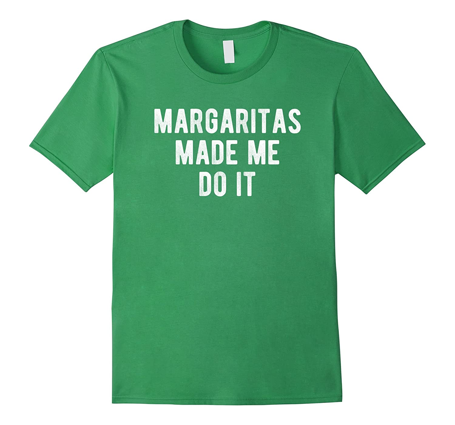 Margaritas Made Me Do It - Distressed Funny Drinking T-Shirt-TD