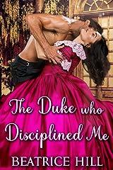 The Duke Who Disciplined Me: A Regency Historical Romance Novel Kindle Edition