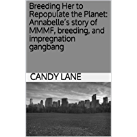 Breeding Her to Repopulate the Planet: Annabelle's story of MMMF, breeding, and impregnation gangbang (English Edition)