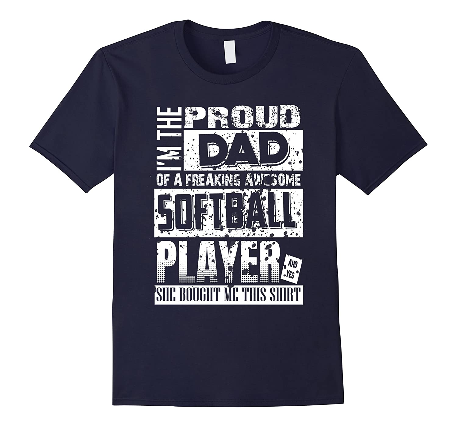 Im the proud dad of a freaking awesome softball player shirt