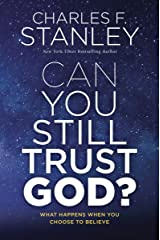 Can You Still Trust God?: What Happens When You Choose to Believe Kindle Edition
