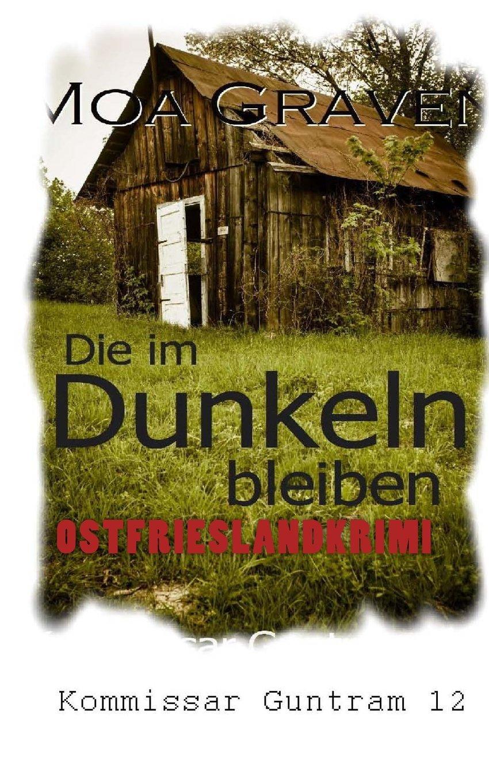 Die im Dunkeln bleiben: Kriminalroman Ostfriesland (Kommissar Guntram Krimi-Reihe)