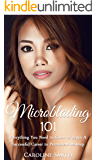 Microblading 101: Everything You Need To Know To Begin A Successful Career In Permanent Makeup (permanent makeup, cosmetic tattoo, microblading book, small business) (English Edition)