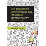 Self-Regulation Interventions and Strategies: Keeping the Body, Mind & Emotions on Task in Children with Autism, ADHD or Sens