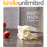 Baker's Dozen: 13 Essential Baking Recipes for Novice & Lifelong Bakers