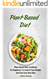 Plant-Based Diet: Plant-Based Diet Cookbook For Beginners To control Your Weight And Feel Your Best Now (Plant-Based Nutrition, Plant- based Diet, Plant-Based Meal Plan, Plant-Based For Beginners)