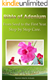 Bible of Adenium: From Seed To The First Year. Step by Step Care (English Edition)