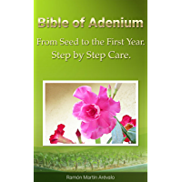 Bible of Adenium: From Seed To The First Year. Step by Step Care