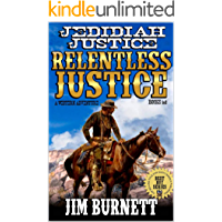 "A Classic Western: Jedidiah Justice: Bounty Hunter of the Badlands: Relentless Justice: A Western Frontier Fiction Novel From The Author of ""Bible and ... States Bounty Hunter Western Series Book 1)"