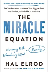 The Miracle Equation: The Two Decisions That Move Your Biggest Goals from Possible, to Probable, to Inevitable Kindle Edition
