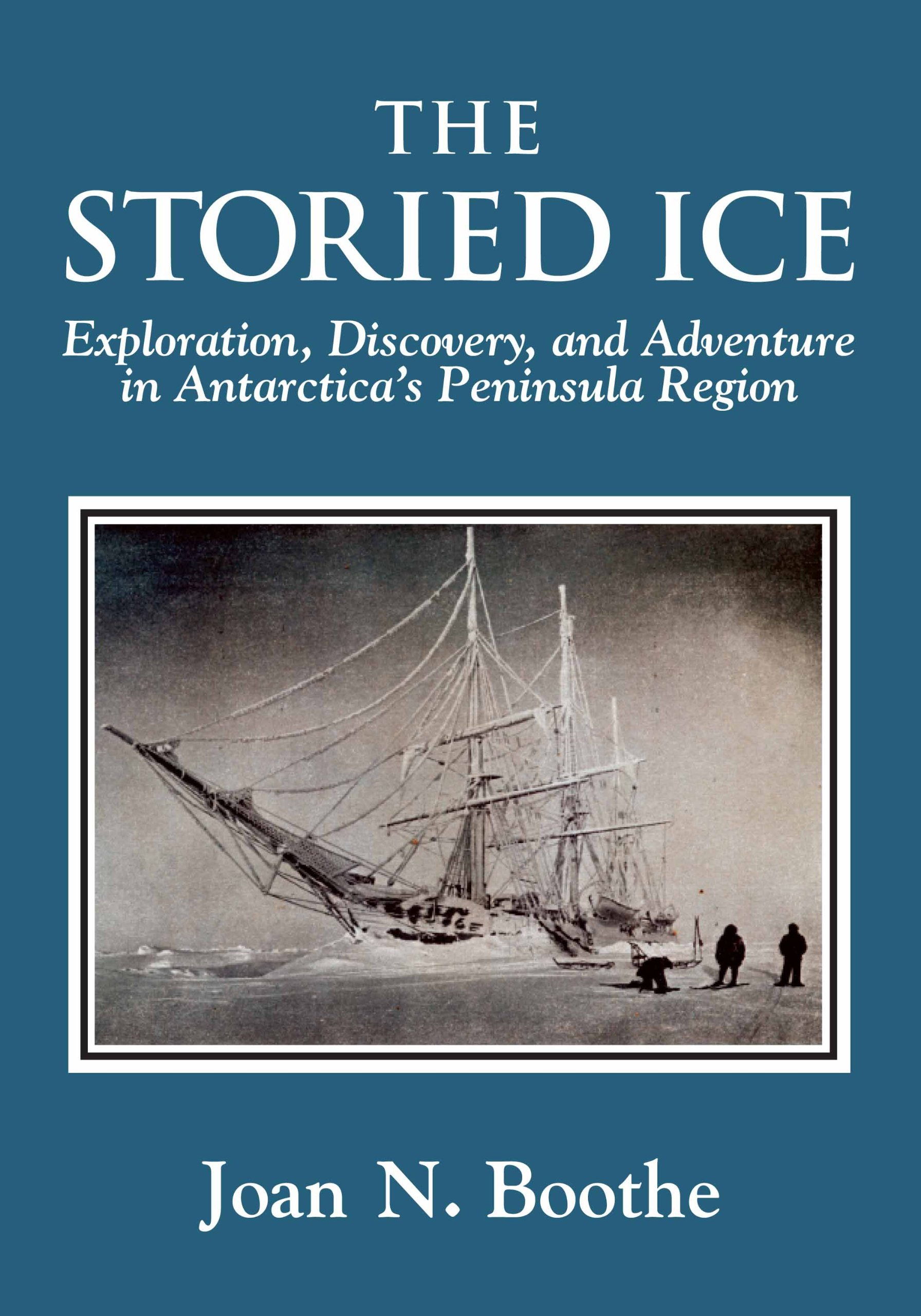 The Storied Ice: Exploration, Discovery, and Adventure in Antarctica's Peninsula Region pdf epub