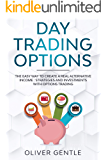 Day trading options: The easy way to create a real alternative income : strategies and investments with options trading