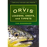 The Orvis Guide to Leaders, Knots, and Tippets: A Detailed, Streamside Field Guide To Leader Construction, Fly-Fishing Knots, Tippets and More