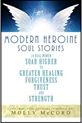 Modern Heroine Soul Stories: 24 Real Women Soar Higher to Greater Healing, Forgiveness, Trust, and Strength Kindle Edition
