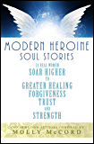 Modern Heroine Soul Stories: 24 Real Women Soar Higher to Greater Healing, Forgiveness, Trust, and Strength