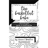 The Bucketlist Babe: The Everygirl's Guide to Dreaming Big