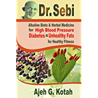 Dr. Sebi: Alkaline Diets & Herbal Medicine for  High Blood Pressure, Diabetes and Unhealthy Fats for Healthy Fitness (English Edition)