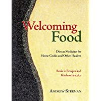 Welcoming Food, Book 2: Recipes and Kitchen Practice: Diet as Medicine for Home Cooks and Other Healers