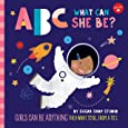 ABC What Can She Be? (ABC for Me): Girls can be anything they want to be, from A to Z: 5