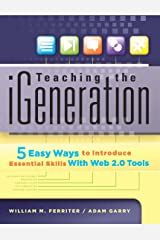 Teaching the iGeneration Five Easy Ways to Introduce Essential Skills With Web 2.0 Tools