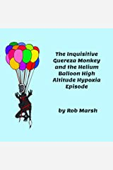 The Inquisitive Guereza Monkey and the Helium Balloon High Altitude Hypoxia Episode Kindle Edition