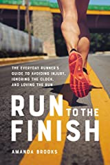 Run to the Finish: The Everyday Runner's Guide to Avoiding Injury, Ignoring the Clock, and Loving the Run Kindle Edition