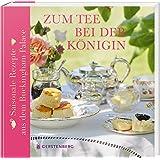 Zum Tee bei der Königin: Saisonale Rezepte aus dem Buckingham Palace. Mit 40 Rezepten