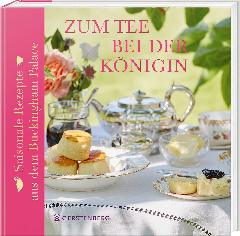 Zum Tee bei der Königin: Saisonale Rezepte aus dem Buckingham Palace Mit 40 Rezepten