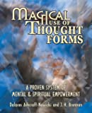 Magical Use of Thought Forms: A Proven System of Mental and Spiritual Empowerment