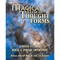 Magical Use of Thought Forms: A Proven System of Mental & Spiritual Empowerment a Proven System of Mental & Spiritual Empowerment: A Proven System of Mental and Spiritual Empowerment