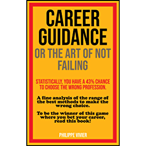CAREER GUIDANCE OR THE ART OF NOT FAILING: A fine analysis of the range of the best methods to make the wrong choice