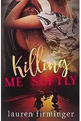 Killing Me Softly Kindle Edition