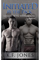 Initiated by the Pack (Consort of the Werewolf King Book 4) Kindle Edition