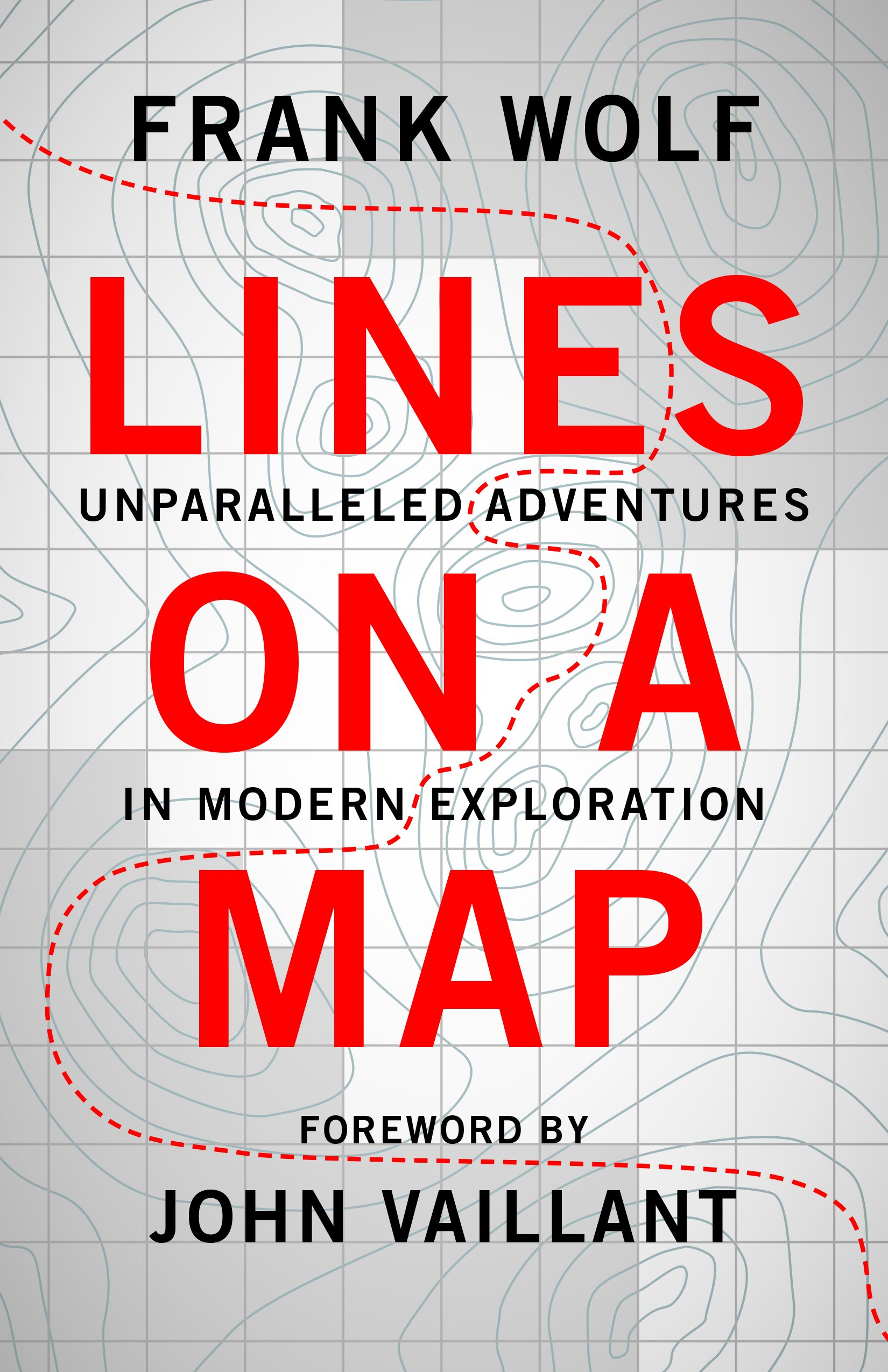 Line On A Map Lines on a Map: Unparalleled Adventures in Modern Exploration