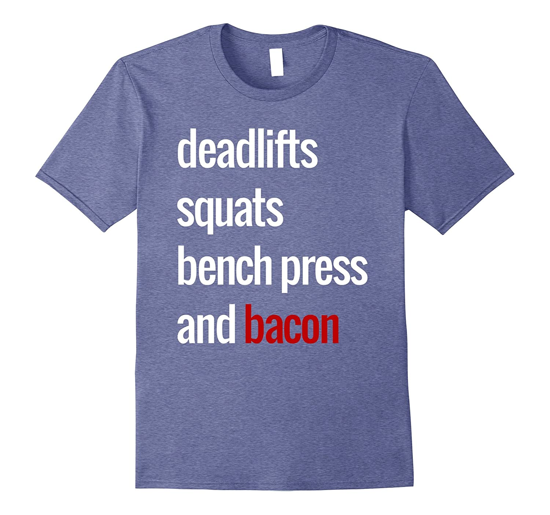 Deadlifts Squats Bench Press & Bacon T-Shirt-T-Shirt