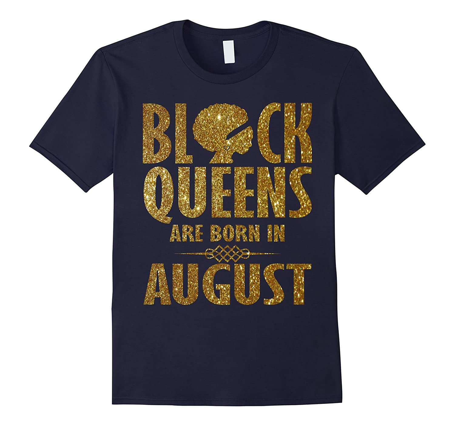 Black Queens Are Born In August T-Shirt-BN