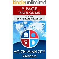 Ho Chi Minh City Travel Guide: For the Corporate Traveler (5 Page Travel Guides)