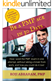 Be A PMP Ace In 30 Days: How I aced the PMP Exam in one attempt, without taking a break from work and how you could do it too! (PMP Ace Series Book 1)