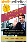 Be A PMP Ace In 30 Days: How I aced the PMP Exam in one attempt, without taking a break from work and how you could do it too! (PMP Ace Series Book 1) (English Edition)