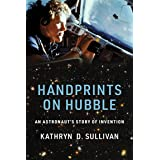 Handprints on Hubble: An Astronaut's Story of Invention (Lemelson Center Studies in Invention and Innovation series)