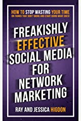 Freakishly Effective Social Media for Network Marketing: How to Stop Wasting Your Time on Things That Don't Work and Start Doing What Does Kindle Edition