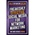 Freakishly Effective Social Media for Network Marketing: How to Stop Wasting Your Time on Things That Don't Work and Start Doing What Does