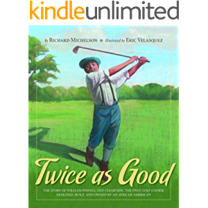 Twice as Good: The Story of William Powell and Clearview, the Only Golf Course Designed, Built, and Owned by an African…