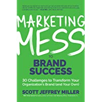 Marketing Mess to Brand Success: 30 Challenges to Transform Your Organization's Brand (and Your Own) (Brand Marketing)