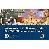 Bienvenidos a los Estados Unidos de America: Guia para Inmigrantes Nuevos (Spanish Edition)