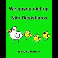 We gaven niet op Não Desistimos : Kinderprentenboek Nederlands-Portugees (Brazilië) (Tweetalige editie)