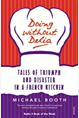 Doing Without Delia: Tales of Triumph and Disaster in a French Kitchen Paperback