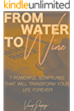 From Water to Wine: 7 Powerful Scriptures That Will Transform Your Life Forever!