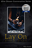 Lay On: After Dinner Conversation Short Story Series