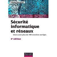 Sécurité informatique et réseaux - 4e édition - Cours avec plus de 100 exercices corrigés